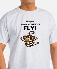 Maybe, when monkey's fly T-Shirt