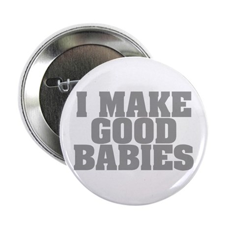 "I Make Good Babies 2.25"" Button"