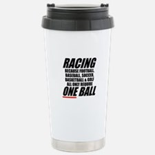 Racing is a real sport Stainless Steel Travel Mug