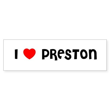 I LOVE PRESTON Bumper Sticker
