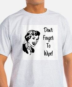 Don't Forget To Wipe Ash Grey T-Shirt