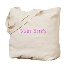 Your Bitch Merchandise Tote Bag