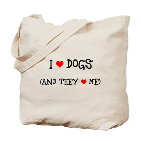 I Love Dogs and They Love Me Tote Bag