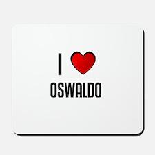 I LOVE OSWALDO Mousepad