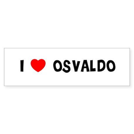 I LOVE OSVALDO Bumper Sticker