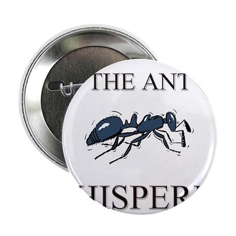 "The Ant Whisperer 2.25"" Button (10 pack)"