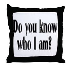 Do You Know Who I Am? Throw Pillow