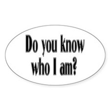 Do You Know Who I Am? Oval Decal