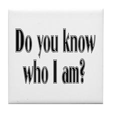 Do You Know Who I Am? Tile Coaster
