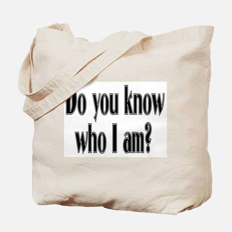 Do You Know Who I Am? Tote Bag