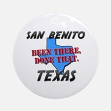 san benito texas - been there, done that Ornament