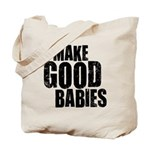 I Make Good Babies Tote Bag