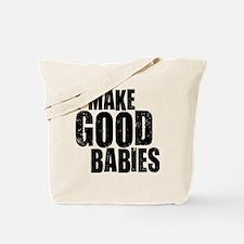 I Make Good Babies Tote Bag