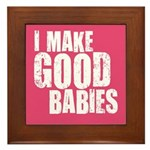 I Make Good Babies Framed Tile