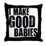 I Make Good Babies Throw Pillow