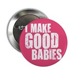 "I Make Good Babies 2.25"" Button (10 pack)"