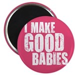 "I Make Good Babies 2.25"" Magnet (10 pack)"