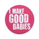 "I Make Good Babies 3.5"" Button"