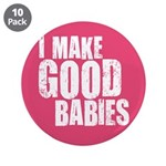 "I Make Good Babies 3.5"" Button (10 pack)"