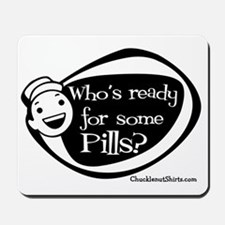 Who's Ready for some Pills Mousepad
