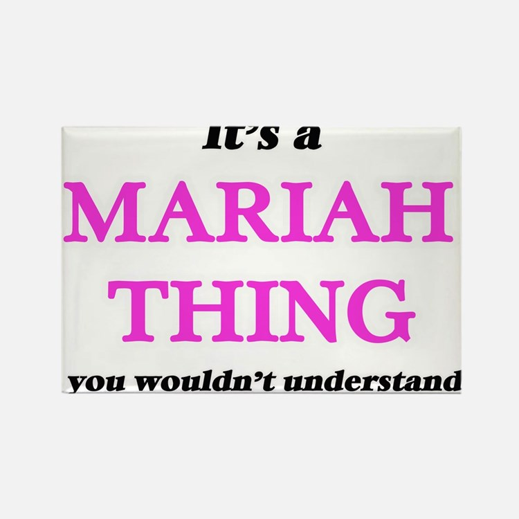 It's a Mariah thing, you wouldn't Magnets