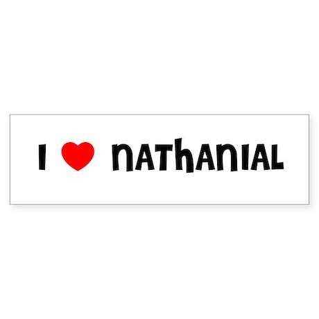 I LOVE NATHANIAL Bumper Sticker