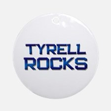 tyrell rocks Ornament (Round)