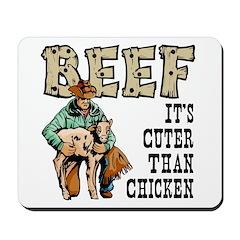 Beef: Cuter Than Chicken Mousepad