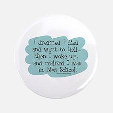 """Med School Hell 3.5"""" Button"""