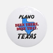 plano texas - been there, done that Ornament (Roun