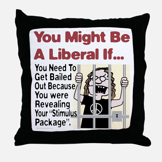 A Liberal's Stimulus Package Throw Pillow