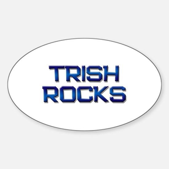 trish rocks Oval Decal