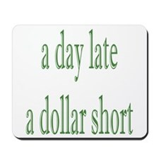 a day late a dollar short Mousepad