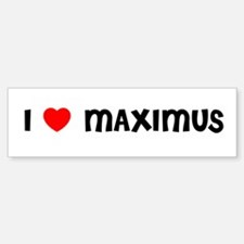 I LOVE MAXIMUS Bumper Bumper Bumper Sticker