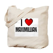 I LOVE MAXIMILLIAN Tote Bag