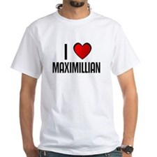 I LOVE MAXIMILLIAN Shirt