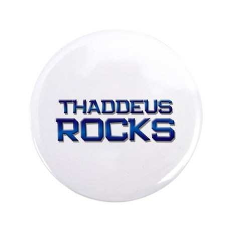 """thaddeus rocks 3.5"""" Button"""