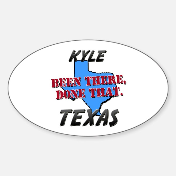 kyle texas - been there, done that Oval Decal