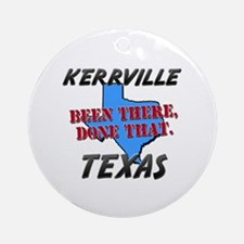 kerrville texas - been there, done that Ornament (
