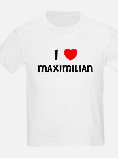 I LOVE MAXIMILIAN Kids T-Shirt