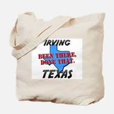 irving texas - been there, done that Tote Bag