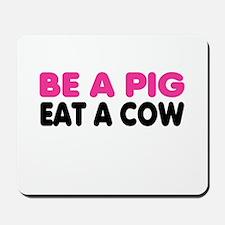 Be a PIG, eat a COW Mousepad