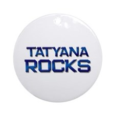 tatyana rocks Ornament (Round)