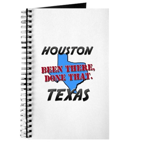 houston texas - been there, done that Journal