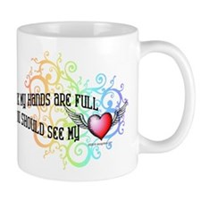 If You Think My Hands Are Full Mug