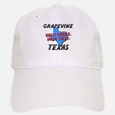 grapevine texas - been there, done that Baseball Baseball Cap