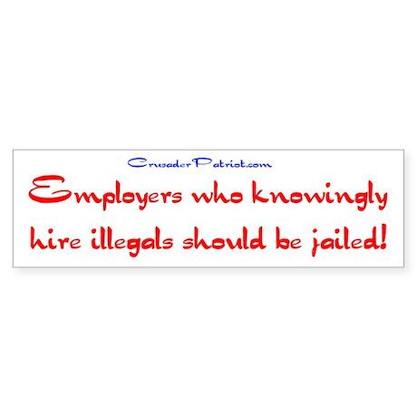 Jail Employers of Ilegals Bumper Sticker
