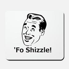 'Fo Shizzle Mousepad