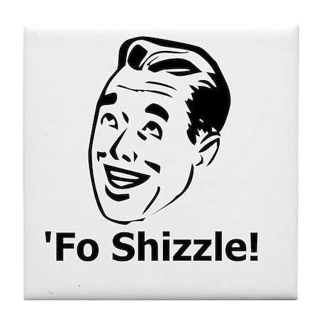 'Fo Shizzle Tile Coaster