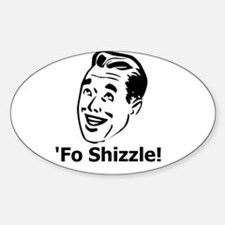 'Fo Shizzle Oval Decal